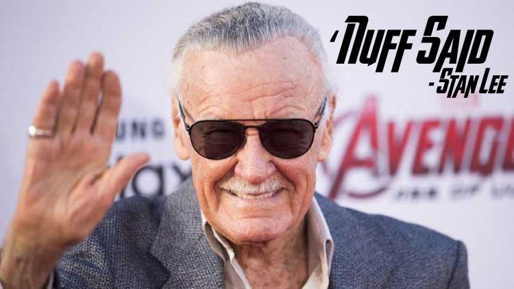 """""""Nuff Said"""" -Stan Lee"""