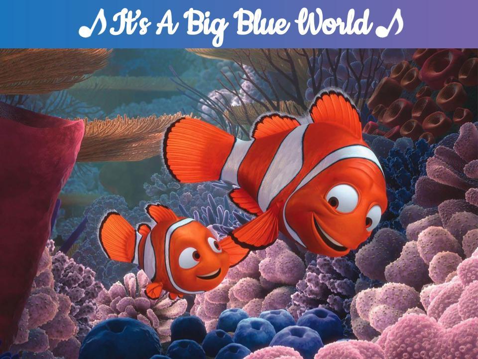 It's a Big Blue World - Finding Nemo